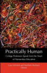 Practically Human: College Professors Speak from the Heart of Humanities Education - Gary D. Schmidt, Matthew Walhout