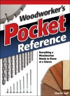 Woodworker's Pocket Reference: Everything a Woodworker Needs to Know at a Glance - Charles R. Self