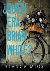¿Quién era Brian White? (Spanish Edition) - Blanca Miosi