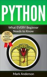 PYTHON: What EVERY Beginner Needs to Know (Learn Coding Fast, Practical Programming for Beginners, Programming Book 1) - Mark Anderson