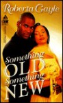 Something Old, Something - Roberta Gayle