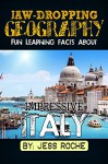 Jaw-Dropping Geography: Fun Learning Facts About IMPRESSIVE ITALY: Illustrated Fun Learning For Kids - Jess Roche