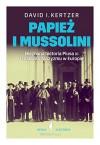 Papiez i Mussolini. Nieznana historia Piusa XI i rozkwitu faszyzmu w Europie - David Kertzer