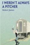 I Weren't Always a Pitcher - Robert James