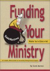 Funding Your Ministry: Whether You're Gifted or Not!: An In-Depth, Biblical Guide for Successfully Raising Personal Support - Scott Morton