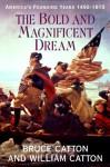 The Bold and Magnificent Dream - Bruce Catton, William B. Catton