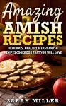 Amazing Amish Recipes: Delicious, Healthy & Easy Amish Recipes cookbook that you will love - SARAH MILLER