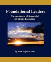 Foundational Leaders: Cornerstones of Successful Strategic Execution - Bob Chapman
