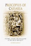Procopius of Caesarea: Tyranny, History, and Philosophy at the End of Antiquity - Anthony Kaldellis