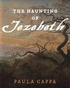 The Haunting of Jezebeth: A Short Story - Paula Cappa