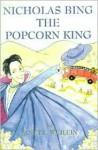 Nicholas Bing, the Popcorn King - Janet L. Weilein