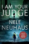 I Am Your Judge: a novel - Nele Neuhaus, Steven T. Murray