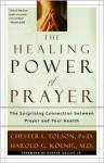 The Healing Power of Prayer: The Surprising Connection Between Prayer and Your Health - Harold G. Koenig