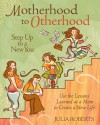 Motherhood to Otherhood: Use the Lessons Learned as a Mom to Create a New Life - Julia L. Roberts