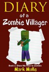 Diary of a Zombie Villager (Book 1): Show Me How to Zombie (An Unofficial Minecraft Book for Kids Ages 9 - 12) - Mark Mulle