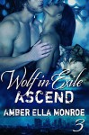 Ascend (Wolf in Exile Part III): Paranormal Shapeshifter Vampire Romance - Amber Ella Monroe, Ambrielle Kirk