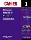 Cahier 1: A Beginning Workbook for Grammar and Communication - David M. Stillman
