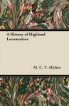 A History of Highland Locomotives - G. Gibbard Jackson