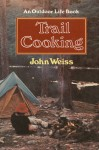 Trail Cooking - John Weiss