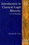 Introduction to Classical Legal Rhetoric: A Lost Heritage - Michael H. Frost