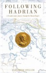 Following Hadrian: A Second-Century Journey Through the Roman Empire - Elizabeth Speller