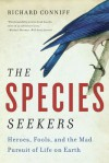 The Species Seekers: Heroes, Fools, and the Mad Pursuit of Life on Earth - Richard Conniff
