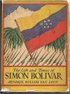 Life and Times of Simon Bolivar - Hendrik Willem van Loon
