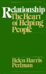 Relationship: The Heart of Helping People - Helen Harris Perlman