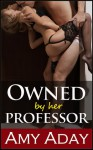 Owned by Her Professor - Amy Aday