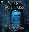 The Slow Regard of Silent Things (Kingkiller Chronicle) - Patrick Rothfuss, Patrick Rothfuss