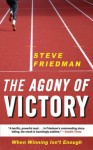 The Agony of Victory: When Winning Isn't Enough - Steve Friedman