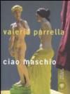 Ciao maschio - Valeria Parrella