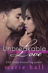 Unbreakable Love: A Collection of Contemporary Romances - Marie Hall