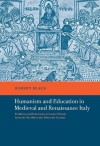 Humanism and Education in Medieval and Renaissance Italy: Tradition and Innovation in Latin Schools from the Twelfth to the Fifteenth Century - Robert Black