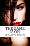 The Game Is On - Elizabeth Nelson