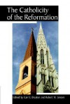 The Catholicity of the Reformation - Carl E. Braaten