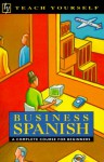 Teach Yourself Business Spanish: A Complete Course for Beginners (Teach Yourself Series/Book and Cassette) - Juan Kattán-Ibarra