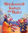 Wordsworth Dances the Waltz - Frances H. Kakugawa, Melissa Desica