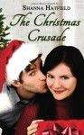 The Christmas Crusade: Sweet Holiday Romance - Shanna Hatfield
