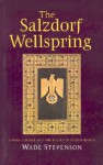 The Salzdorf Wellspring: A Novel of War and the Legacy of Stolen Riches - Wade Stevenson, Barbara Teel