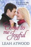Come to Me Joyful: A Contemporary Christian Romance - Leah Atwood