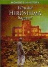 Why Did Hiroshima Happen? (Moments In History) - R.G. Grant