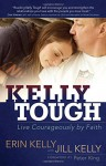 Kelly Tough: Live Courageously by Faith - Erin Kelly, Jill Kelly
