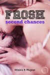 Frosh: Second Chances - Mónica B. Wagner