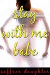 Stay With Me Babe (A Sensual Erotic Short Story) - Saffron Daughter