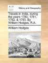 Travels in India, During the Years 1780, 1781, 1782, & 1783. by William Hodges, R.A. - William Hodges