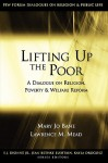 Lifting Up the Poor: A Dialogue on Religion, Poverty & Welfare Reform - Mary Jo Bane
