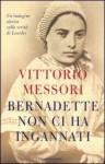 Bernadette non ci ha ingannati - Vittorio Messori