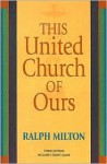 This United Church of Ours - Ralph Milton