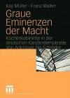 Graue Eminenzen Der Macht: Kuchenkabinette in Der Deutschen Kanzlerdemokratie. Von Adenauer Bis Schroder - Kay Müller, Franz Walter